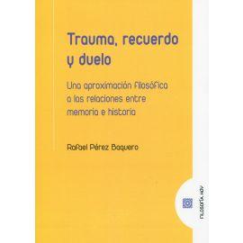 Trauma, recuerdo y duelo. Una aproximación filosófica a las  relaciones entre memoria e historia