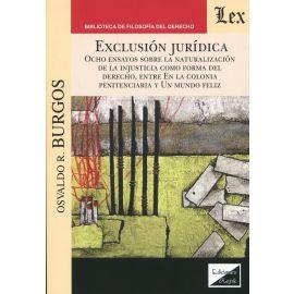 Exclusión jurídica. Ocho ensayos sobre la naturalización de la injusticia como forma del Derecho,ç entre en la Colonia penitenciara y Un mundo feliz