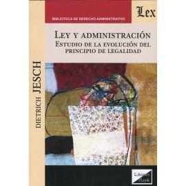 Ley y administración. Estudio de la evolución del principio de legalidad.
