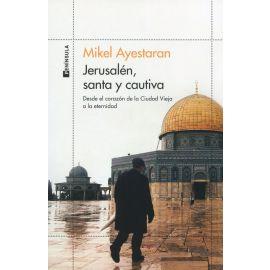 Jerusalén, santa y cautiva. Desde el corazón de la Ciudad Vieja a la eternidad