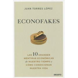 Econofakes. Las 10 grandes mentiras económicas de nuestro tiempo y cómo condicionan nuestra vida