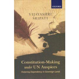 Constitution-Making under UN Auspices. Fostering Dependency in Sovereign Lands.