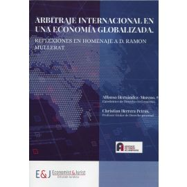 Arbitraje internacional en una economía globalizada. Reflexiones en homenaje a D. Ramón Mullerat