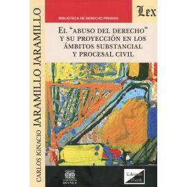 Abuso del derecho y su proyección en los ámbitos substancial y procesal civil.
