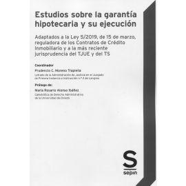 Estudios sobre la garantía hipotecaria y su ejecución. Adaptados a la Ley 5/2019 de 15 de Marzo, reguladora de los contratos de crédito inmobiliario y Jurisprudencia TJUE y del TS