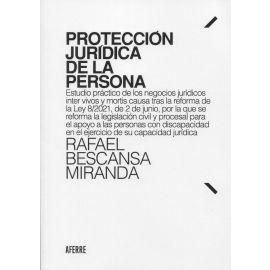 Protección jurídica de la persona. Estudio práctico de los negocios jurídicos inter vivos y mortis causa tras la reforma de la Ley 8/2021, de 2 de junio, por la que se reforma la legislación civil y familia...