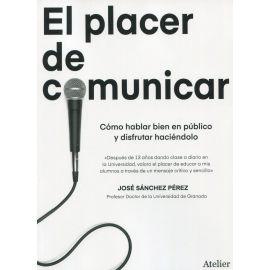 El placer de comunicar. Cómo hablar bien en público y disfrutar haciéndolo