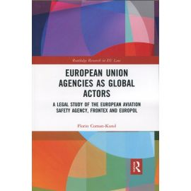 European Union agencies as global actors. A legal study of the european aviation safety agency, frontex and europol.