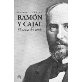 Ramón y Cajal. El ocaso del genio