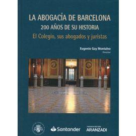 Abogacía de Barcelona: 200 años de su historia. El Colegio, sus abogados y juristas