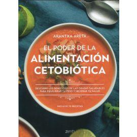 Poder de la alimentación cetobiótica. Descubre los benefios  de las grasas saludables para equilibrar tu peso y mejorar tu salud