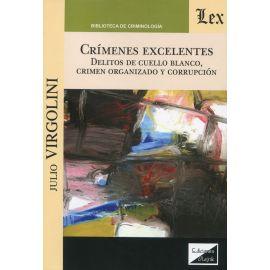 Crímenes excelentes. Delitos de cuello blanco, crimen organizado y corrupción