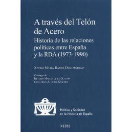 A través del Telón de Acero. Historia de las relaciones  políticas entre España y la RDA (1973-1990)