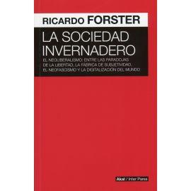 Sociedad invernadero. El neoliberalismo: entre las paradojas de la libertad, la fábrica de subjetividad, el neofascismo y la digitalización del mundo.