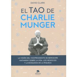 Tao de Charlie Munger. La visión del vicepresidente de Berkshire Hathaway sobre la vida, los negocios y la búsqueda de la riqueza