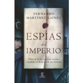 Espías del imperio. Historia de los servicios secretos españoles en la época de los Austrias