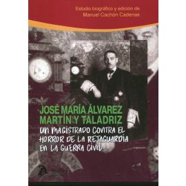 Un magistrado contra el horror de la retaguardia en la Guerra Civil. José María Álvarez Martín y Taladriz