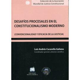 Desafíos procesales en el constitucionalismo moderno. ( Convencionalidad y eficacia de la justicia)