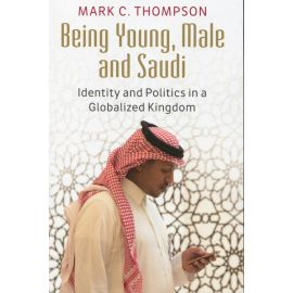 Being young, male and Saudi. Identity and Politics in a Globalized Kingdom.