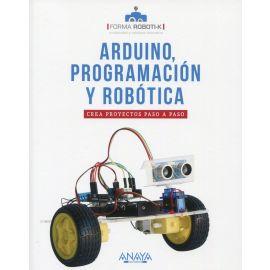 Arduino, programación y robótica. Crea proyectos paso a paso