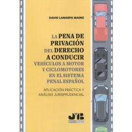 La pena de privación del derecho a conducir vehículos a motor y ciclomotores en el sistema penal español. Aplicación práctica y análisis jurisprudencial