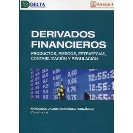 Derivados financieros. Productos, riesgos, estrategias, contabilización y regulación