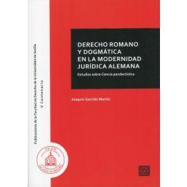 Derecho romano y dogmática en la modernidad jurídica alemana. Estudios sobre ciencia pandectística