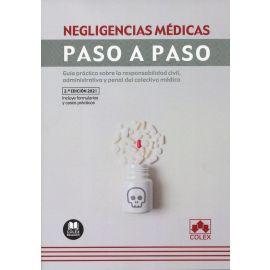 Negligencias médicas. Paso a paso. 2021 Guía práctica sobre la responsabilidad civil, administrativa y penal del colectivo médico
