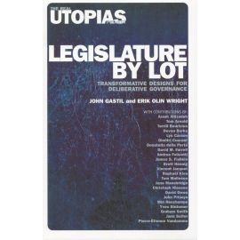 Legislature by Lot. Transformative Designs for Deliberative Governance.