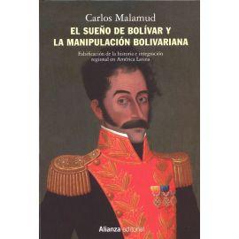 El sueño de Bolívar y la manipulación bolivariana. Falsificación de la historia e integración regional en América Latina