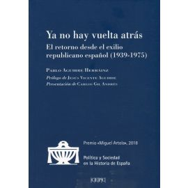 Ya no hay vuelta atrás. El retorno desde el exilio republicano español (1939-1975)