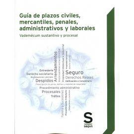 Guía de plazos civiles, mercantiles, penales, administrativos y laborales. Vademécum sustantivo y procesal