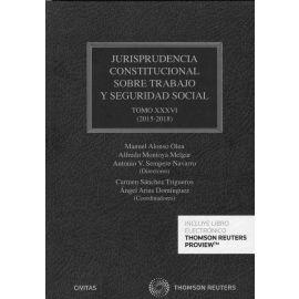 Jurisprudencia constitucional sobre trabajo y seguridad social Tomo XXXVI (2015-2018)