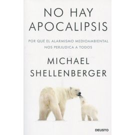 No hay apocalipsis. Por qué el alarmismo medioambiental nos perjudica a todos