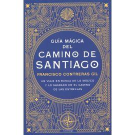 Guía mágica del Camino de Santiago. Un viaje en busca de lo mágico y lo sagrado en el camino de las estrellas