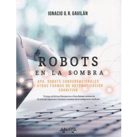 Robots en la sombra. RPA, robots conversacionales y otras formas de automatización cognitiva