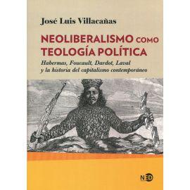 Neoliberalismo como teología política. Habermas, Foucault, Dardot, Laval y la historia del capitalismo contemporáneo
