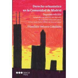 Derecho urbanístico en la Comunidad de Madrid (Adaptada a la reforma del régimen de licencias urbanísticas en la Ley Madrileña 1/2020, de 8 de octubre