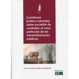 Cuestiones jurídico-laborales sobre sucesión de contratas: el caso particular el caso particular de las Administraciones Públicas