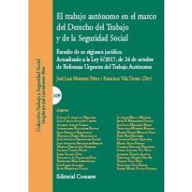 Trabajo Autónomo en el Marco del Derecho del Trabajo y de la Seguridad Social. Estudio de su Régimen Jurídico Actualizado a la Ley 6/2017, de 24 de Oct
