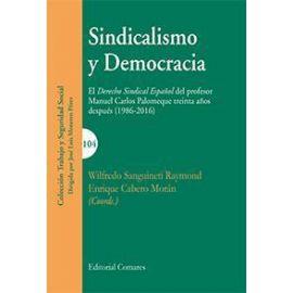 Sindicalismo y Democracia. El Derecho Sindical Español del Profesor Manuel Carlos Palomeque Treinta Años Después (1986-2016)