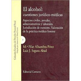 El Alcohol.: Cuestiones Jurídico-Médicas. Aspectos Civiles, Penales, Administrativos y Laborales.
