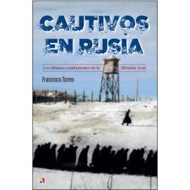 Cautivos en Rusia Los últimos combatientes de la División Azul