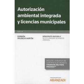 Autorización Ambiental Integrada y Licencias Municipales Nº 26 Monografía Asociada a Revista Aranzadi de Derecho Ambiental