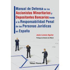 Manual de Defensa de los Accionistas Minoritarios y Depositantes Bancarios Frente a la Responsabilidad Penal de las Personas Jurídicas en Espa