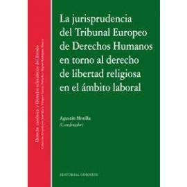Jurisprudencia del Tribunal Europeo de Derechos Humanos en Torno al Derecho de Libertad Religiosa en el Ámbito Laboral