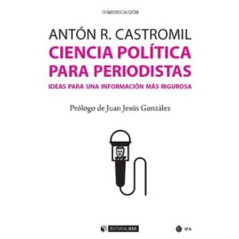 Ciencia Política para Periodistas. Ideas para una Información más Rigurosa