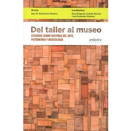 Del Taller al Museo Estudios sobre Historia del Arte, Patrimonio y Museología
