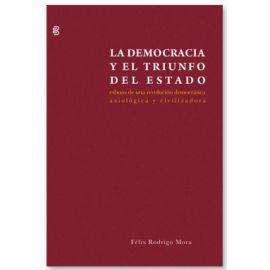 Democracia y el Triunfo del Estado: Esbozo de una Revolución Democrática, Axiológica y Civilizadora.