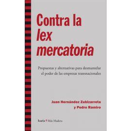 Contra la Lex mercatoria Propuestas y alternativas para desmantelar el poder de empresas transnacionales